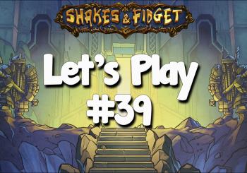 Let's Play Shakes & Fidget #39