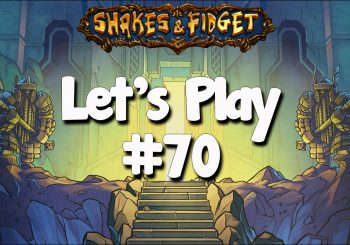 Let's Play Shakes & Fidget #70