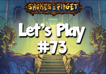Let's Play Shakes & Fidget #73