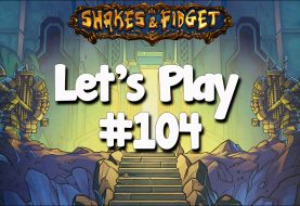 Let's Play Shakes & Fidget #104