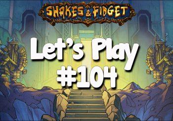 Let's Play Shakes & Fidget #104